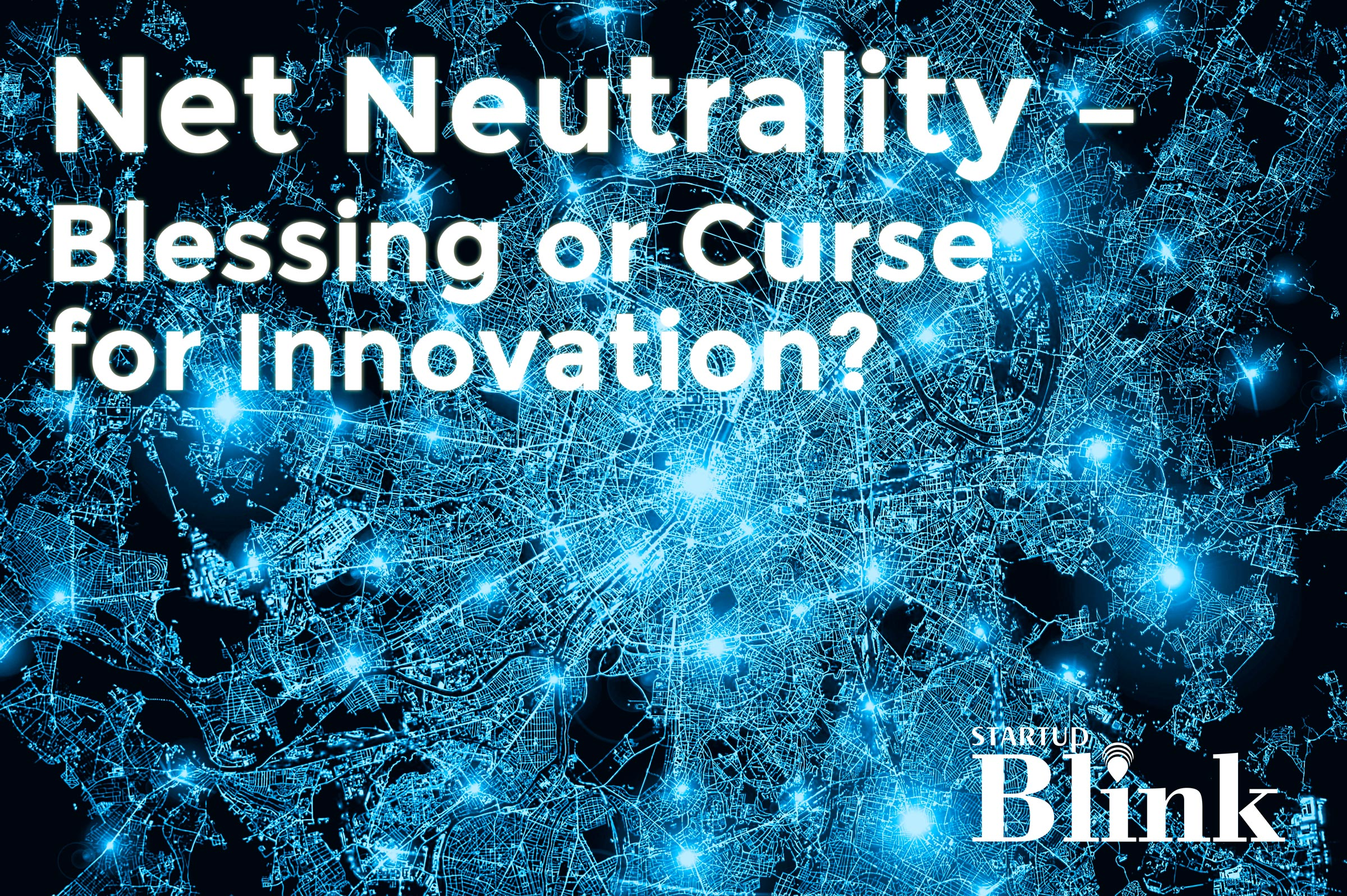 Net Neutrality - Blessing or Curse for Innovation? StartupBlink Zurich Networking Event